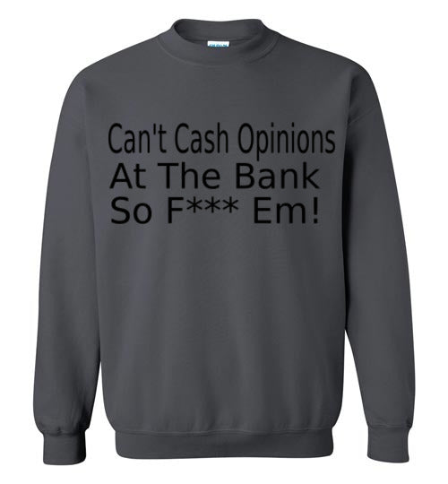 Can't Cash Opinions Sweatshirt