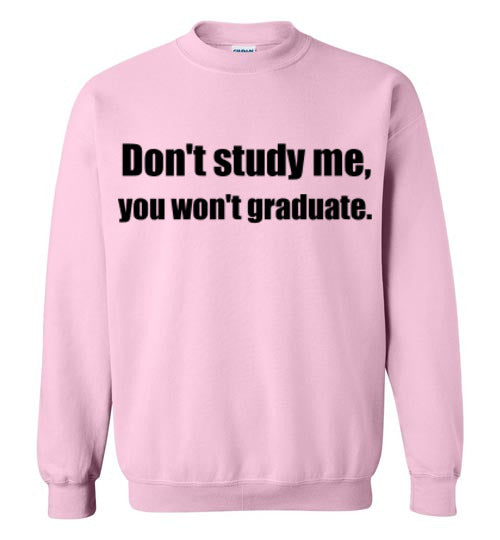 Don't Study Me Sweatshirt