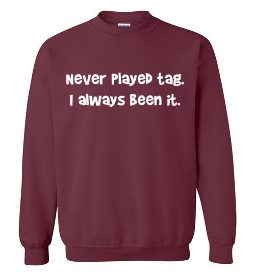 Never Played Tag Sweatshirt