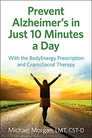 Prevent Alziehimer's in Just 10 Minutes a Day by Michael Morgan