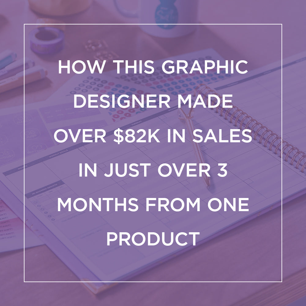 How this Graphic Designer Made Over $82K in Sales in Just Over 3 Months from ONE Product