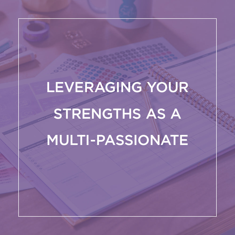 Leveraging Your Strengths as a Multi-Passionate