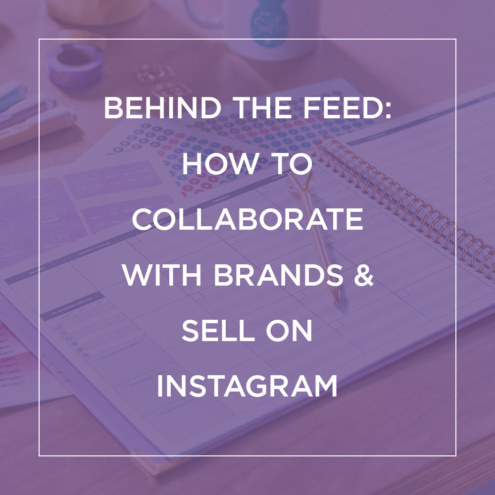 Behind The Feed: How to Collaborate with Brands & Sell on Instagram