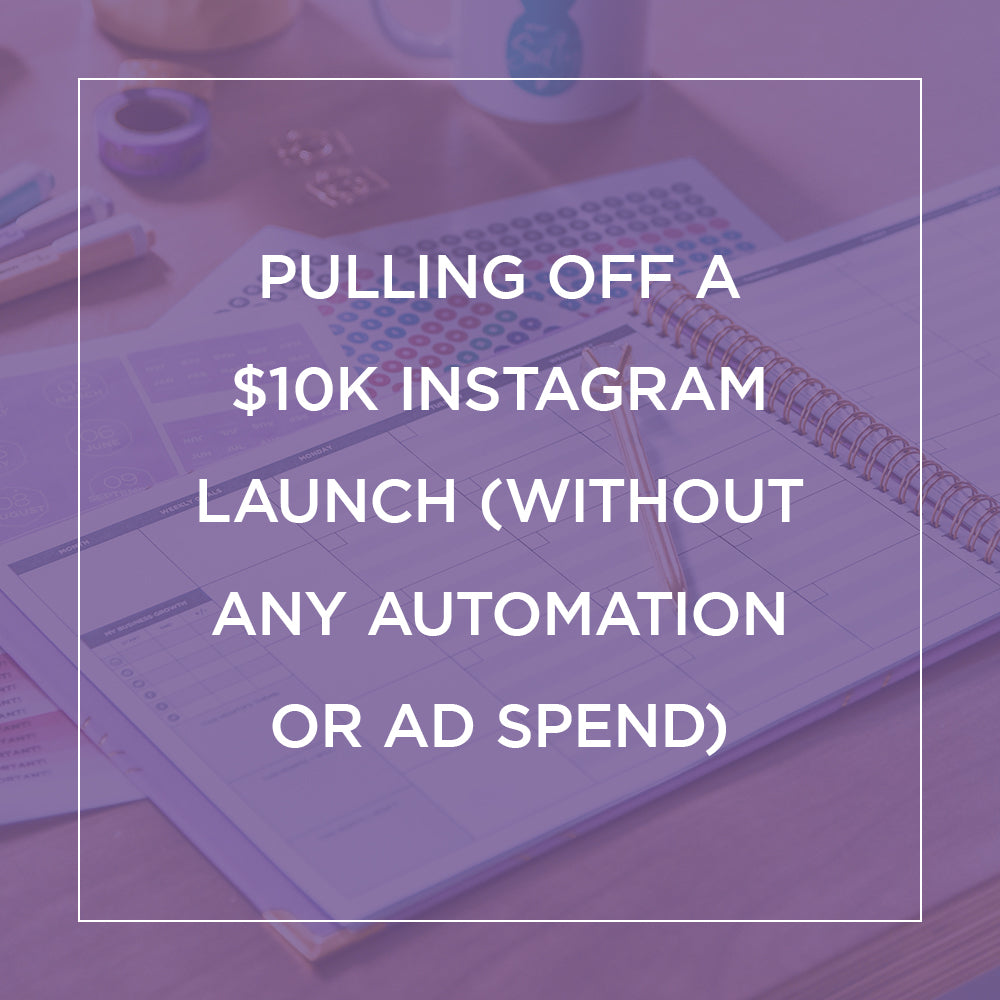Pulling off a $10k Instagram Launch (Without Any Automation or Ad Spend)