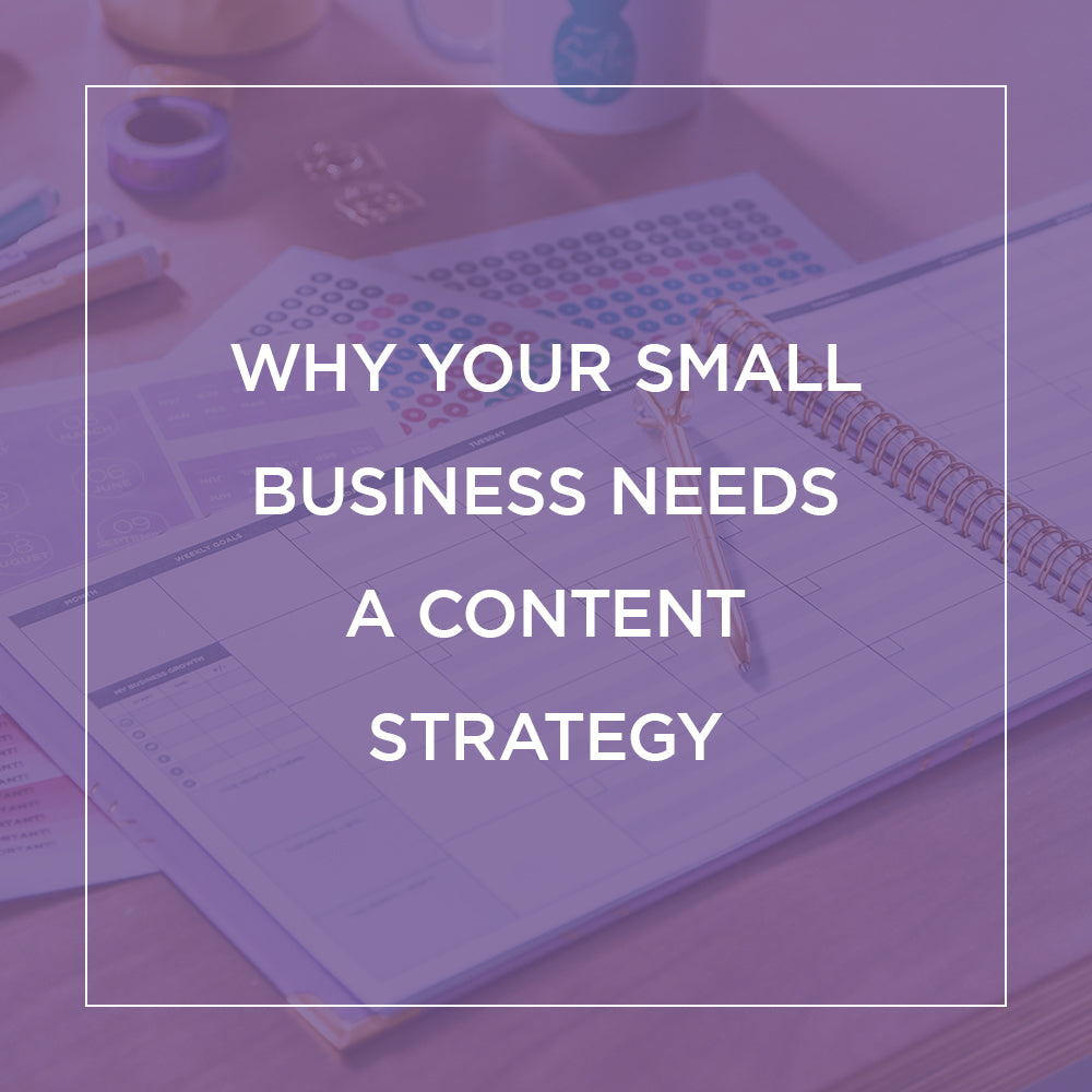 Why Your Small Business Needs a Content Strategy