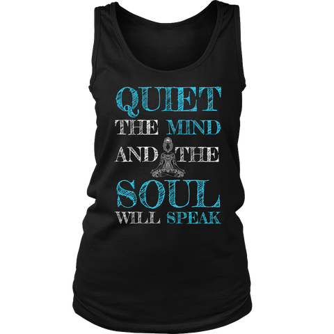 Quiet the Mind and the Soul Will Speak - Unisex T-shirt / Woman's Tank / Woman's T-shirt
