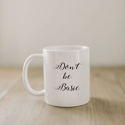 Funny Quote Mug Don't Be Basic