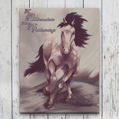 To Ride on a Horse Is to Fly Without Wings - Horse Canvas