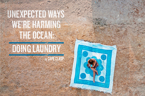 UNEXPECTED WAYS WE'RE HARMING THE OCEAN: DOING THE LAUNDRY