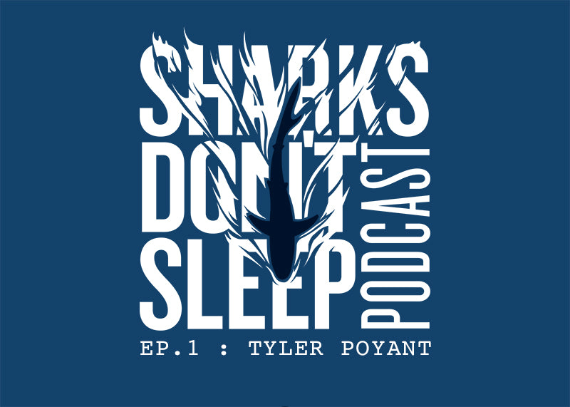 SHARKS DON'T SLEEP EPISODE 1 - TYLER POYANT