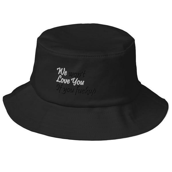 We Won't Love You If You Fuckup Old School Bucket Hat