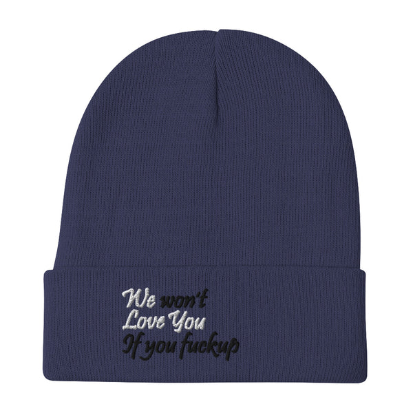 We Won't Love You If You Fuckup Embroidered Beanie