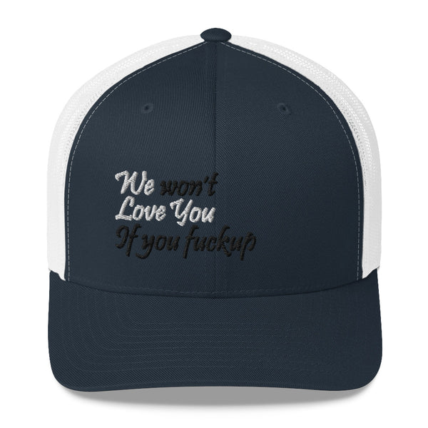 We Won't Love You If You Fuckup Trucker Hat