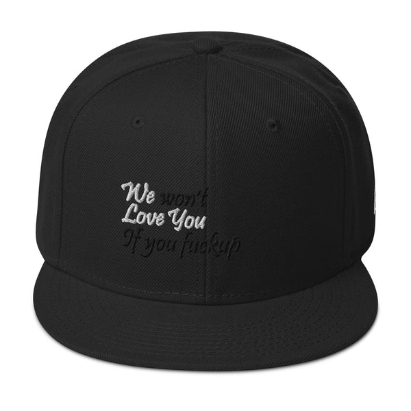 We Won't Love You If You Fuckup Snapback Hat