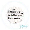 A Dream Is A Wish Your... Backplate