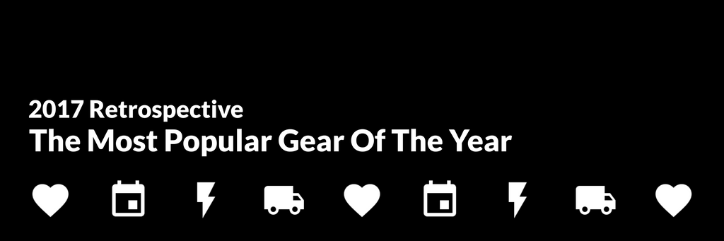 2017 Retrospective - The Most Popular Gear Of The Year