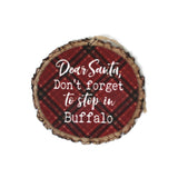 Dear Santa Don't Forget Buffalo Ornament
