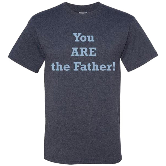 You ARE the Father T-Shirt