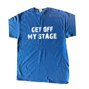 GET OFF MY STAGE T-shirt