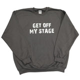Get Off My Stage Sweatshirt