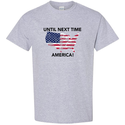 Until Next Time America Tee!