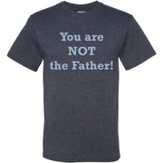 You Are NOT the Father T-Shirt