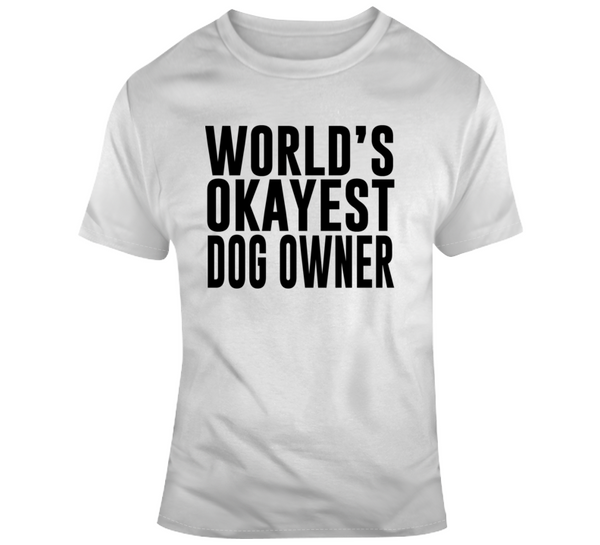 Okayest T Shirt | kennel-club-gear