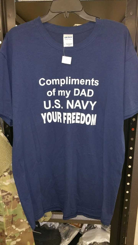 COMPLIMENTS OF MY DAD U.S. NAVY YOUR FREEDOM TSHIRT