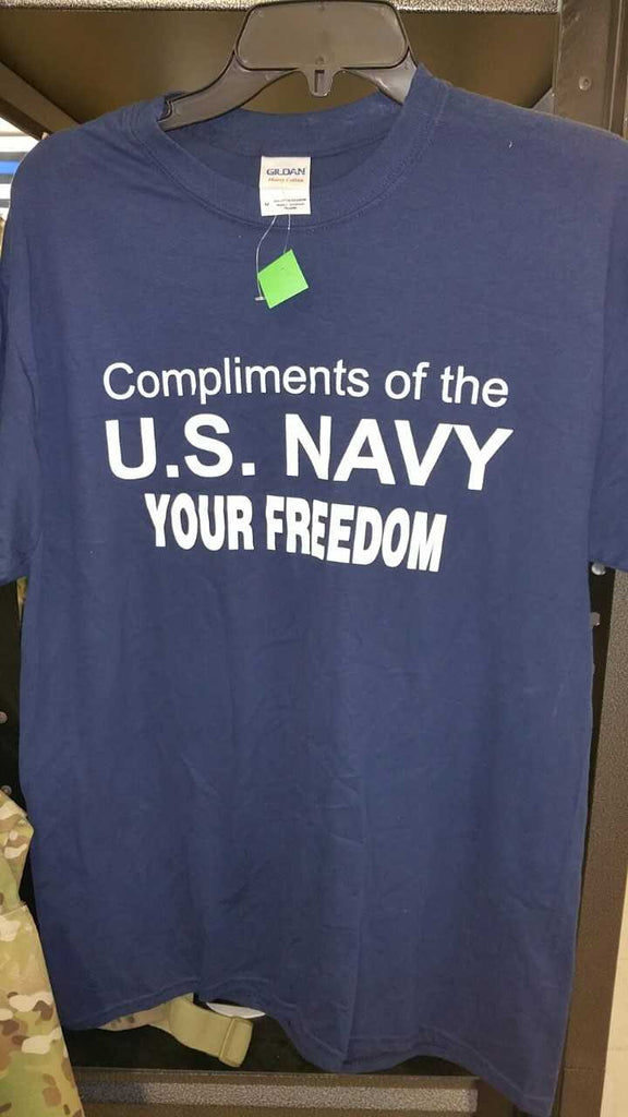 COMPLIMENTS OF THE U.S. NAVY YOUR FREEDOM TSHIRT