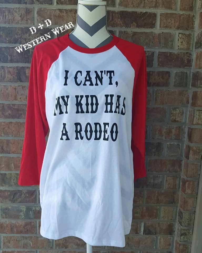 I Can't, My Kid Has A Rodeo Baseball Tee