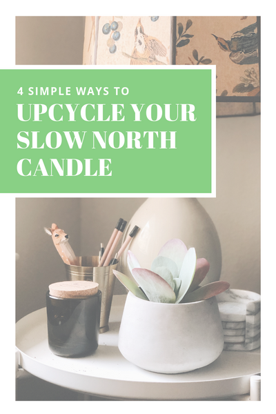 4 Simple Ways to Upcycle your Slow North Candle