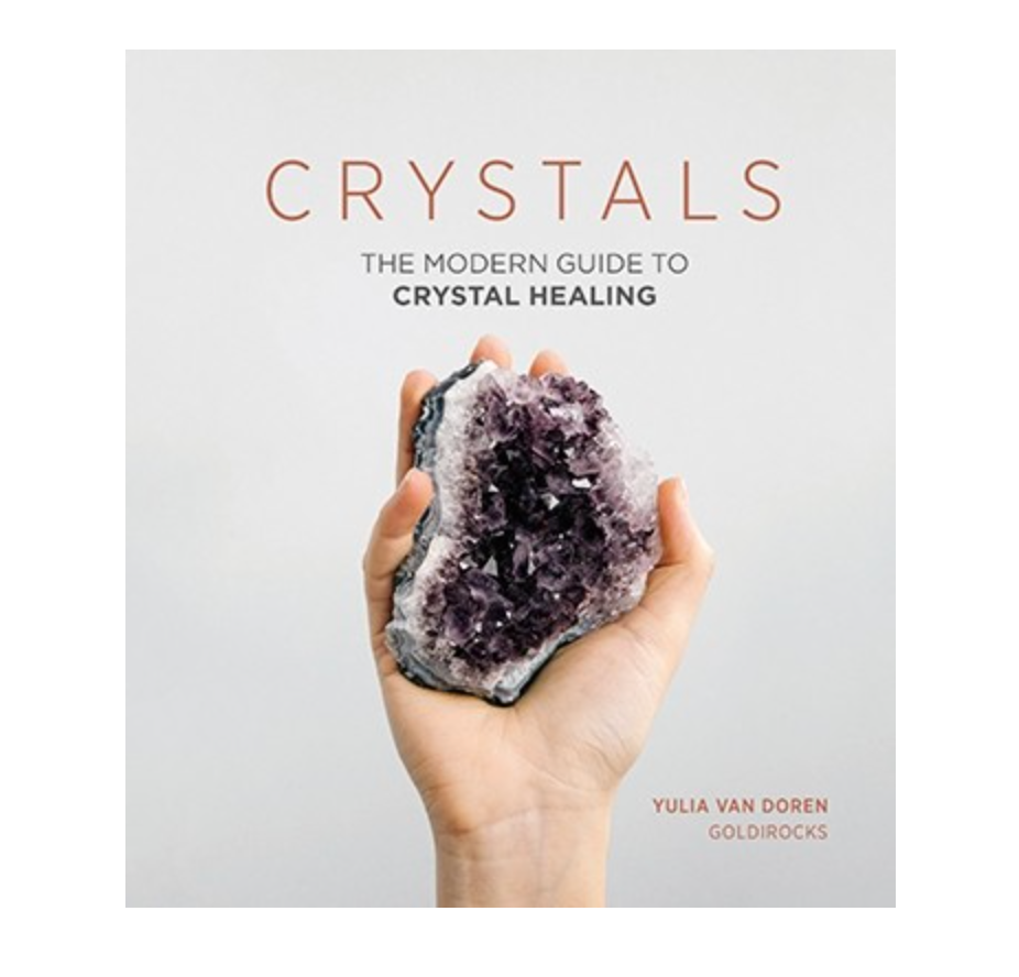 Crystals: The Modern Guide to Crystal Healing by Yulia Van Doren