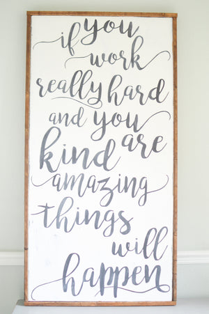 WORK REALLY HARD AND BE KIND SIGN