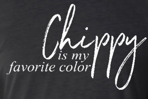 """CHIPPY IS MY FAVORITE COLOR"" TSHIRT"
