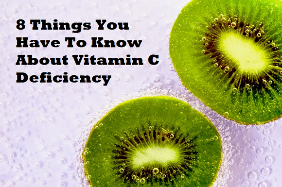 8 Things You Have To Know About Vitamin C Deficiency