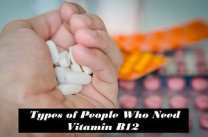 Types of People Who Need Vitamin B12