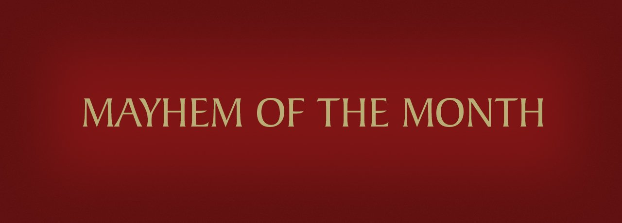 Mayhem of the month