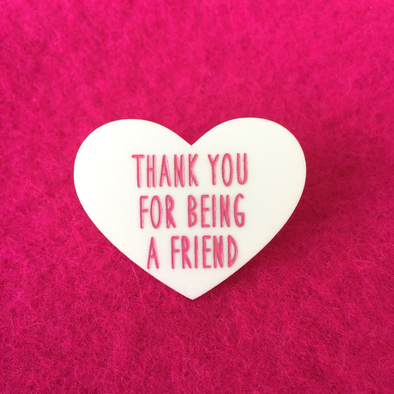 Thank You For Being a Friend Acrylic Pin
