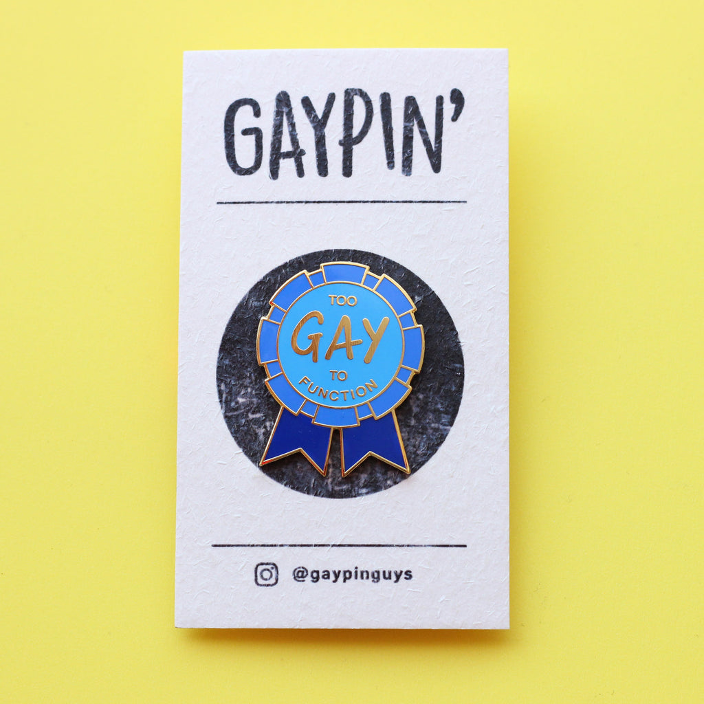 Too Gay To Function Pin