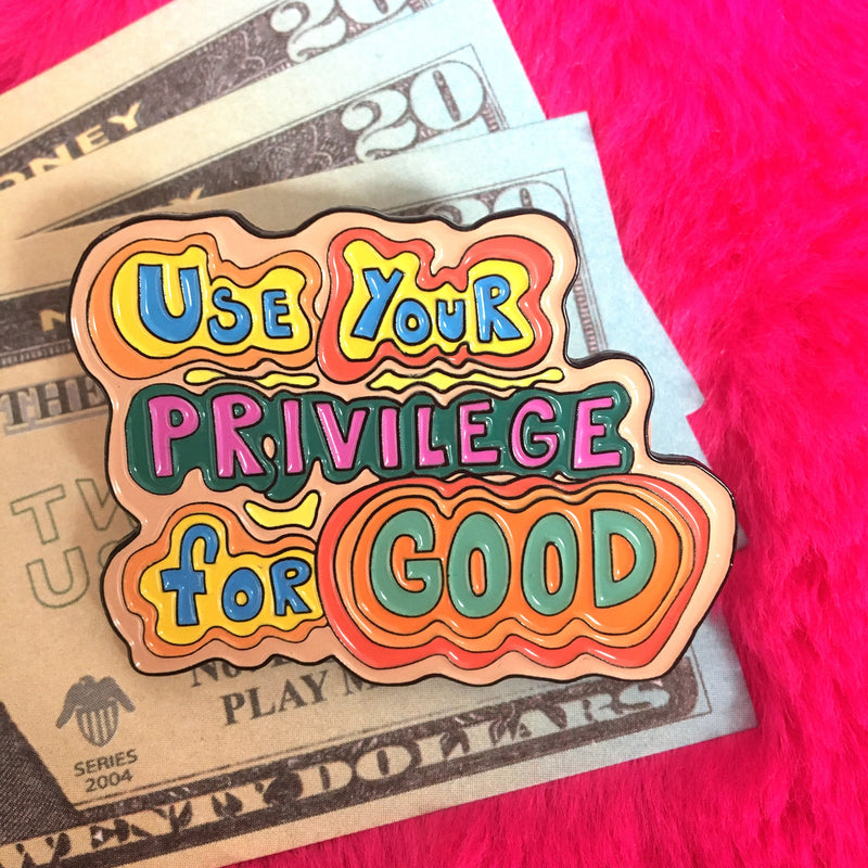 Use Your Privilege for Good Pin