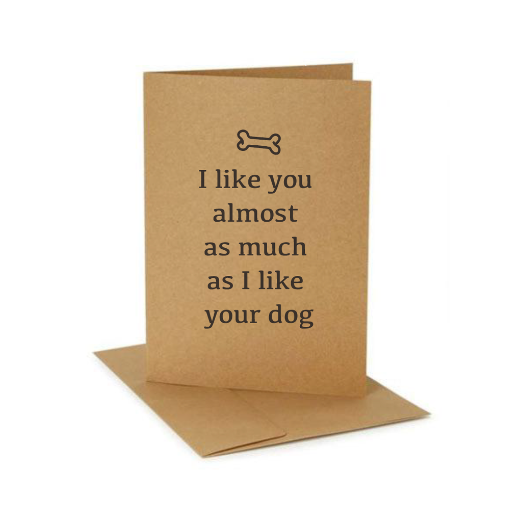 I LIKE YOU ALMOST AS MUCH AS I LIKE YOUR DOG GREETING CARD