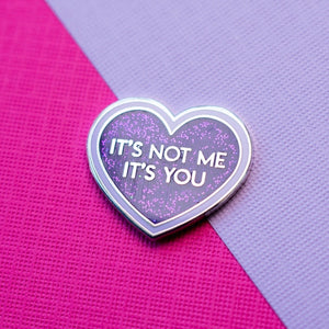 It's Not Me, It's You Pin