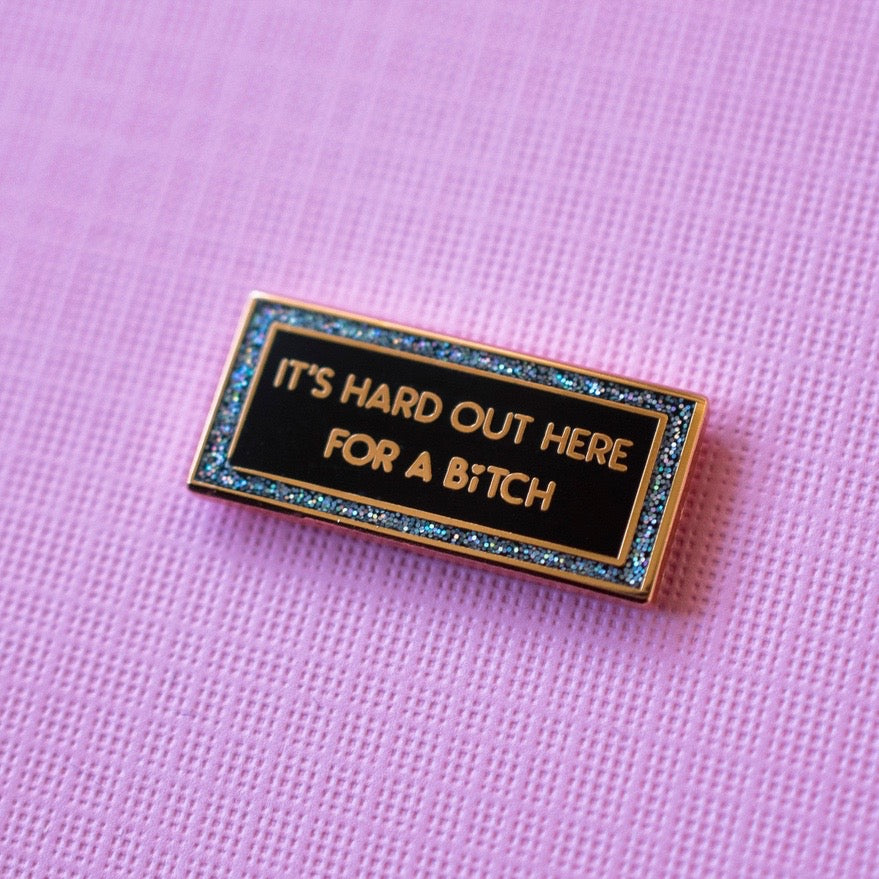 It's Hard Out Here For A Bitch Pin