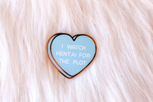 I Watch Hentai For The Plot Pin