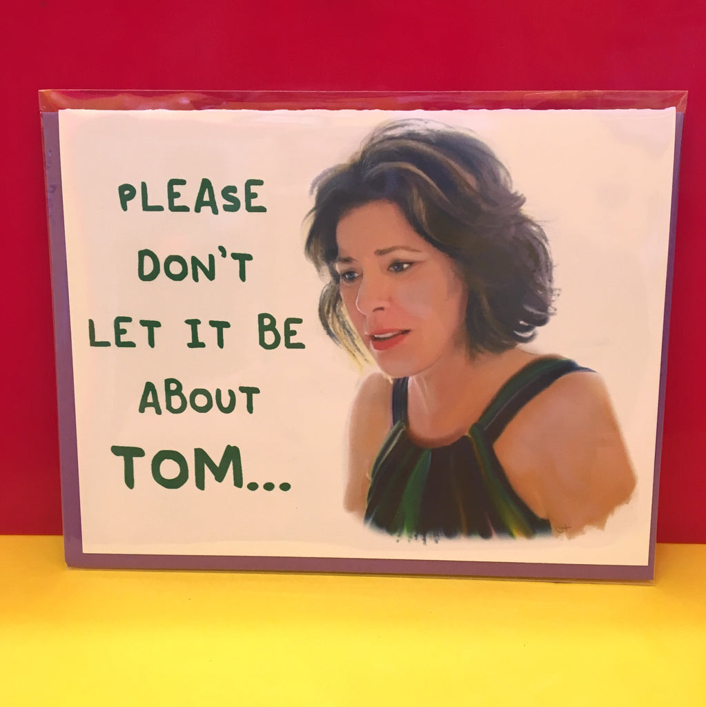 Please Don't Let It Be About Tom Card