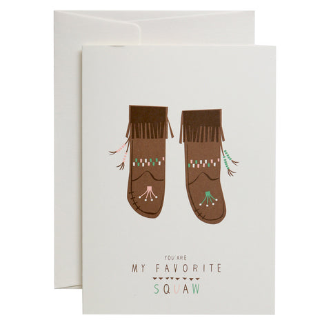 Greeting card - You Are My Favorite Squaw""