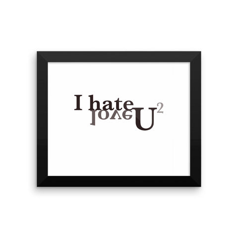 I hate and love you, too Framed poster
