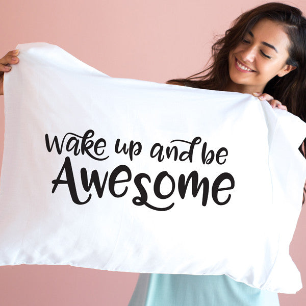 Wake Up and be Awesome - Pillowcase 1