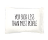 You Suck Less Than Most People Pillowcase
