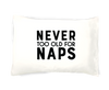 Never Too Old For Naps Pillowcase